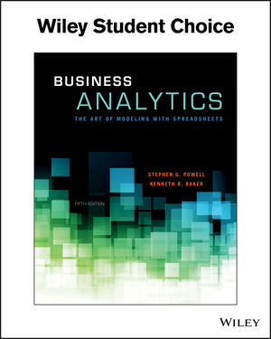 Business Analytics: The Art of Modeling With Spreadsheets, 5th ...