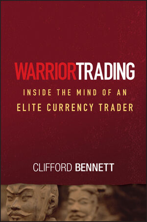 WileyTrading Warrior Trading Inside the Mind of an Elite Currency Trader  Clifford Bennett