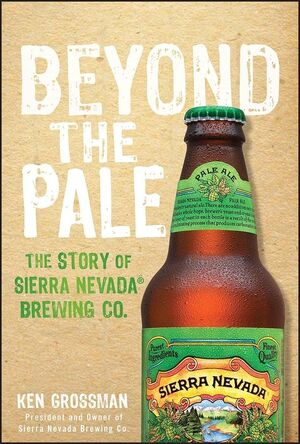 Ken Grossman Autobiography Beyond The Pale The Story of Sierra Nevada Brewing Co Review