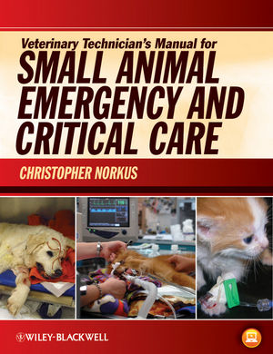 Wiley Veterinary Technicians Manual for Small Animal Emergency and Critical Care  Christopher