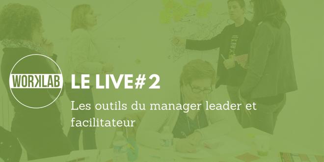 Le LIVE #2 – Avril 2019 – Les outils du manager leader et facilitateur