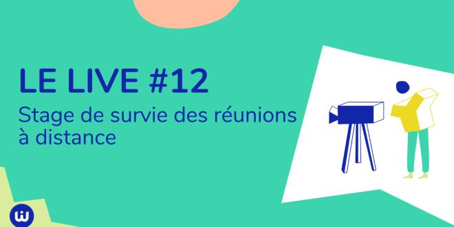Le live #12 – Stage de survie aux réunions à distance