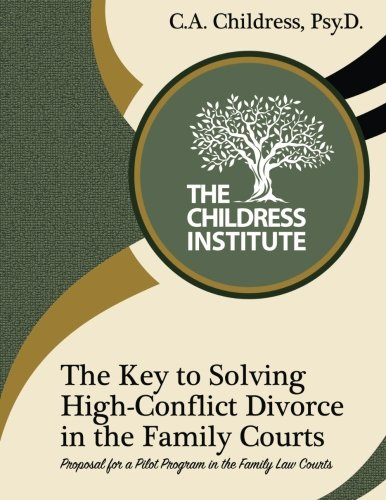 The-Key-to-Solving-High-Conflict-Divorce-in-the-Family-Courts-Proposal-for-a-Pilot-Program-in-the-Family-Law-Courts