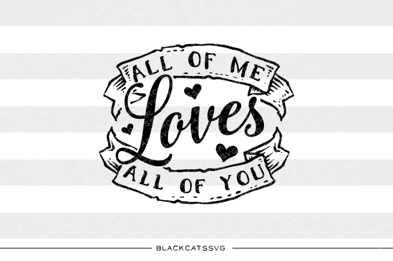 Download All of me loves all of you SVG By BlackCatsSVG ...