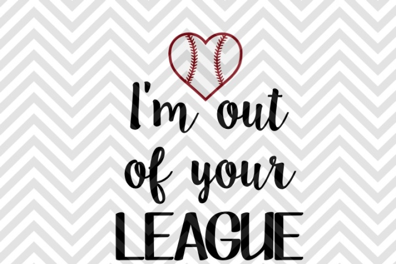 I'm Out of Your League Baseball SVG and DXF Cut File By