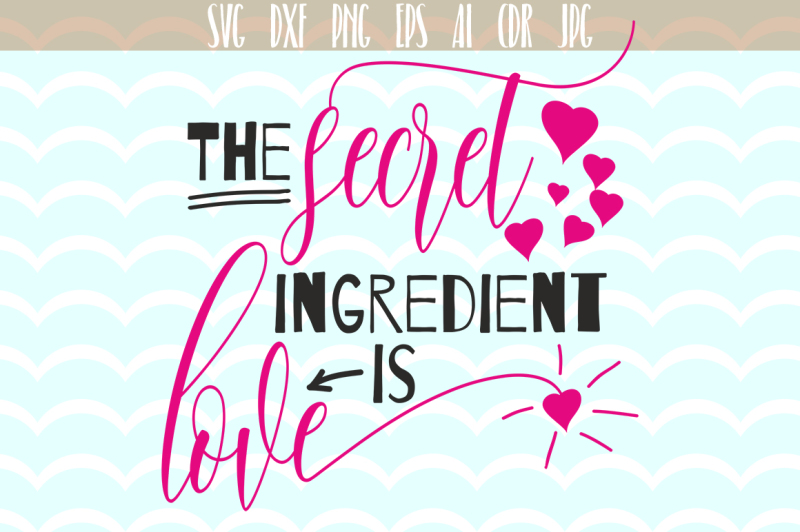 Download The secret ingredient is Love SVG, Love quote Svg By ...