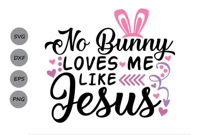 Download No Bunny Loves Me Like Jesus Svg, Easter Bunny Svg ...