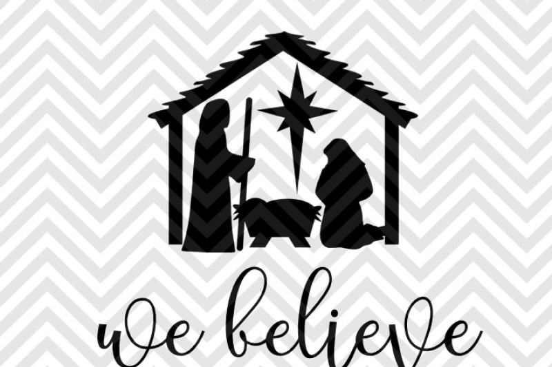 Download Free We Believe Nativity Jesus is the Reason Christmas SVG ...