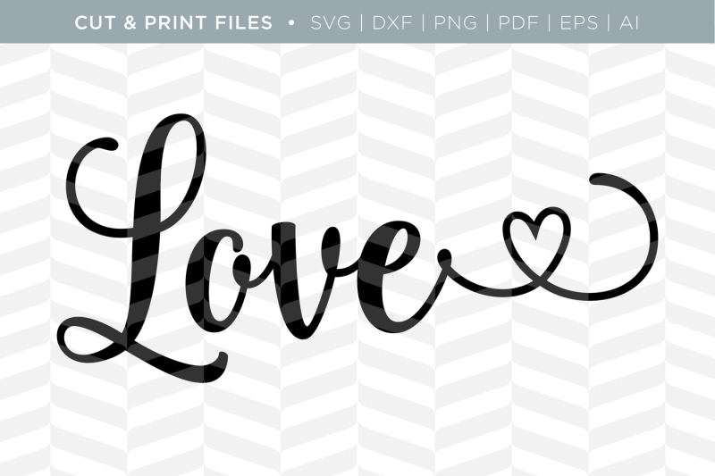 Download Love - DXF/SVG/PNG/PDF Cut & Print Files By Simply Bright ...