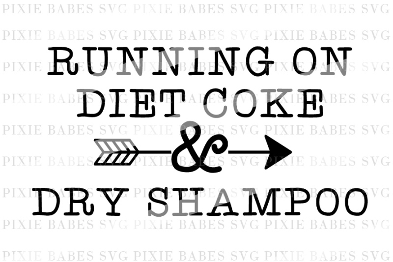 Running On Diet Coke & Dry Shampoo By PIXIE BABES SVG