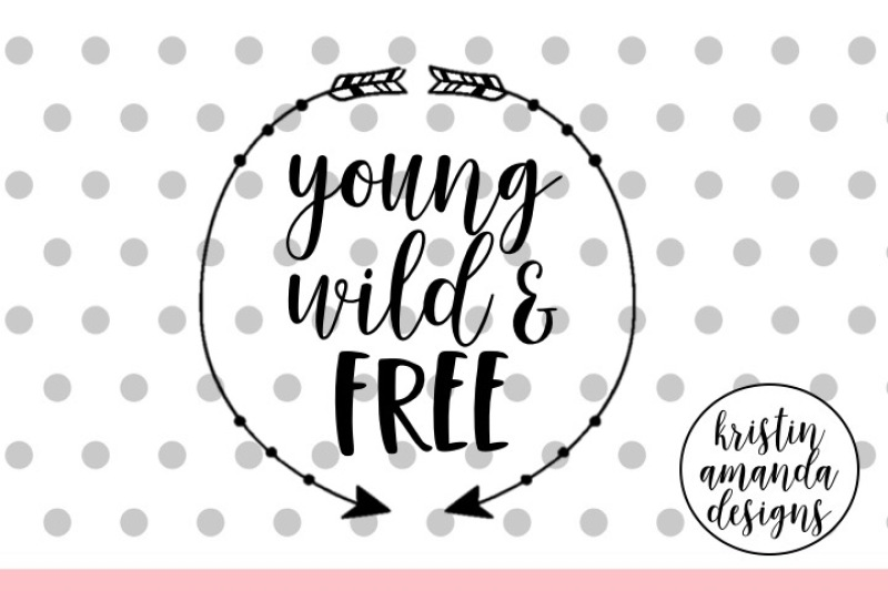 Young Wild and Free SVG DXF EPS Cut File • Cricut