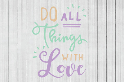Download Download Do All Things With Love SVG, SVG Quote, Cuttable ...