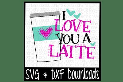 Download Download Latte SVG * I Love You A Latte Cut File Free ...