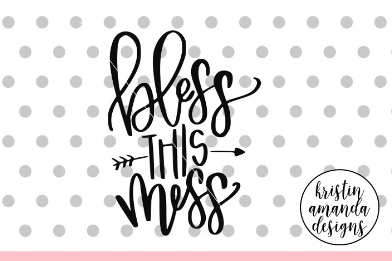Bless This Mess SVG DXF EPS PNG Cut File • Cricut