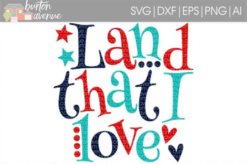 Download Land that I Love Patriotic SVG Cut File By Burton Avenue ...