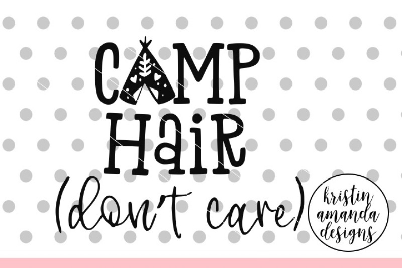Camp Hair Don't Care SVG DXF EPS PNG Cut File • Cricut