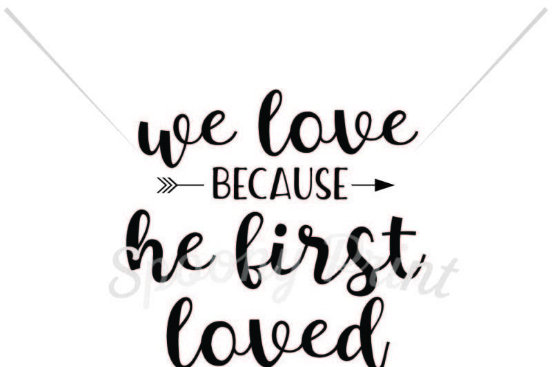Download We love because He first loved us By spoonyprint ...