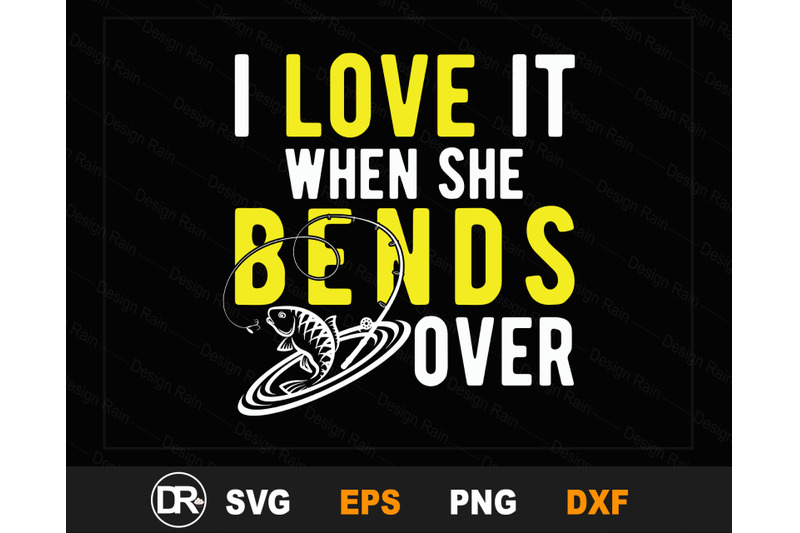 Download I Love It When She Bends Over, fishing svg design, fishing ...