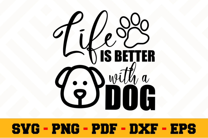 Download Life is better with a dog SVG, Dog Lover SVG Cut File n117 ...