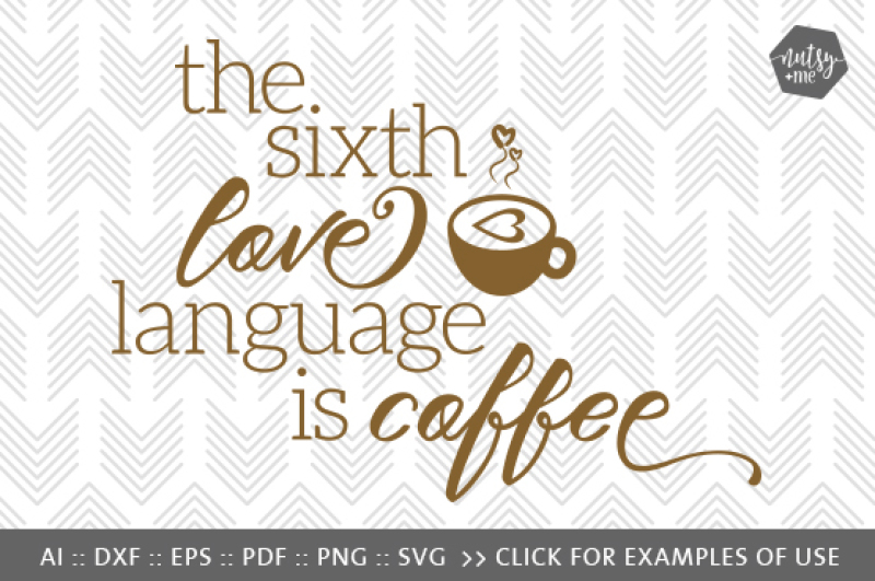 Download The Sixth Love Language is Coffee - SVG, PNG & VECTOR Cut ...