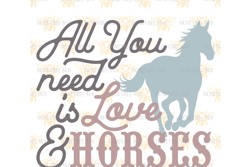 Download All You Need is Love and Horses By Honeybee SVG ...