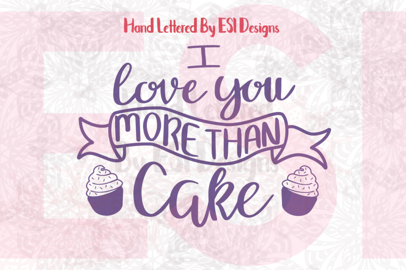Download I Love You More Than Cake. - SVG, DXF, EPS, PNG cutting ...