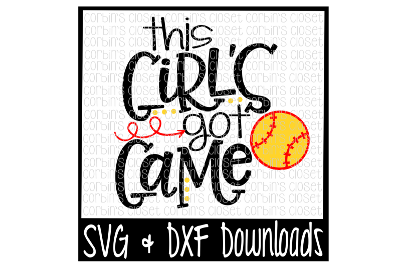 Softball SVG * This Girl's Got Game Cut File By Corbins