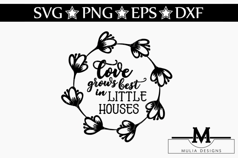 Download Love Grows Best In Little Houses SVG By Mulia Designs ...