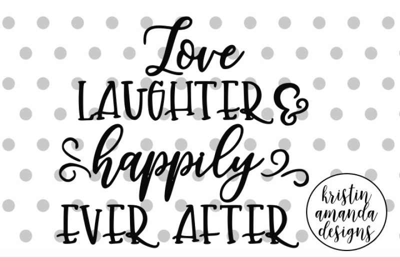Love Laughter and Happily Ever After Wedding SVG DXF EPS