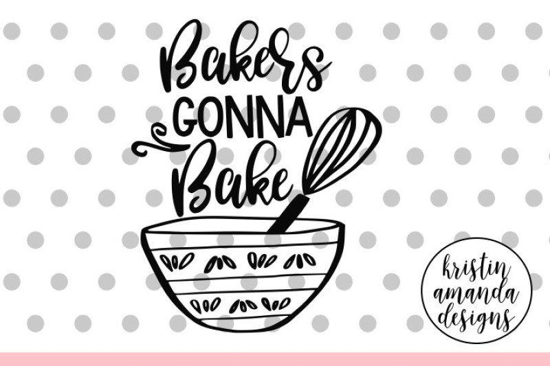 Download Bakers Gonna Bake Kitchen SVG DXF EPS PNG Cut File ...