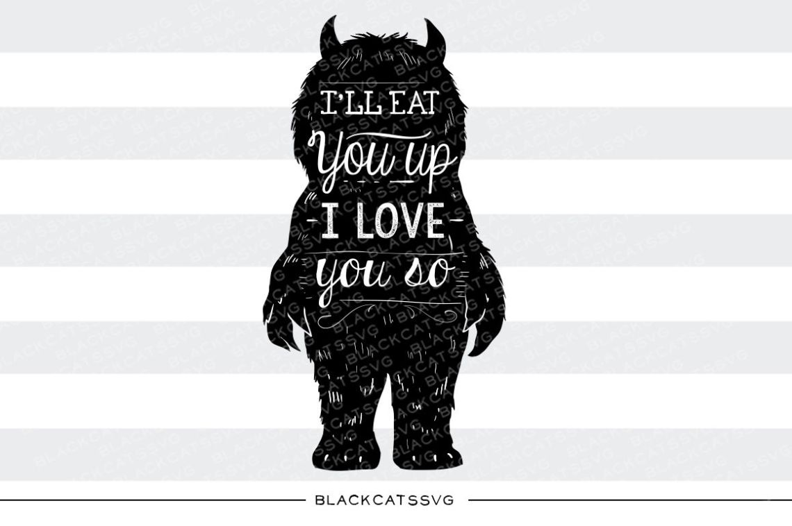 Download I'll Eat you up I love you so svg By BlackCatsSVG ...