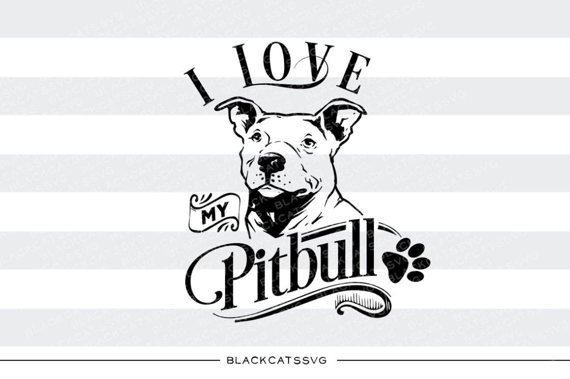 Download I love my Pitbull - SVG file By BlackCatsSVG ...