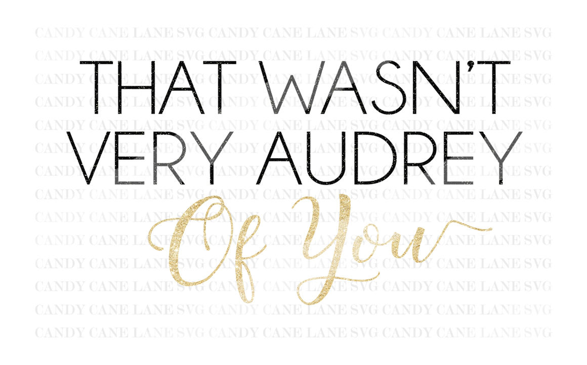 SVG Cutting File, That Wasn't Very Audrey Of You SVG