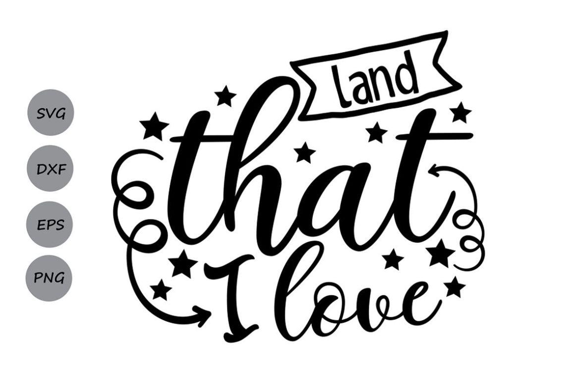 Download Land That I love SVG, 4th of July SVG, Patriotic SVG ...