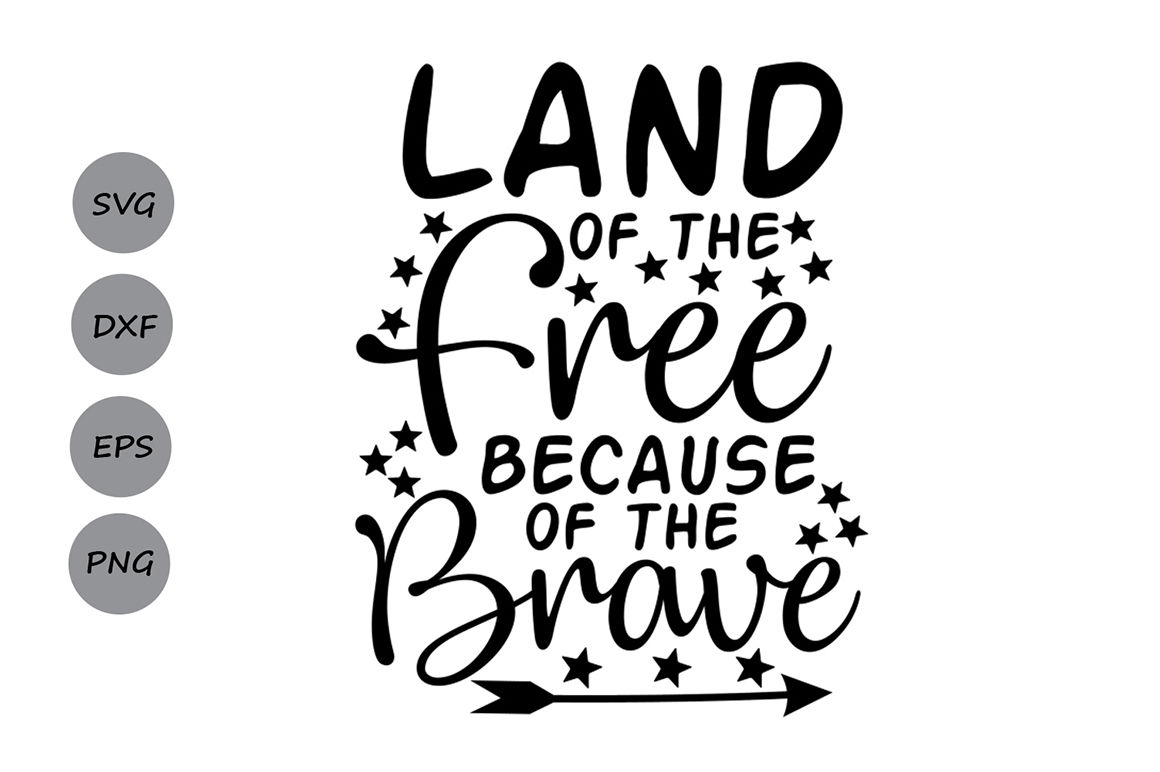 Land of the Free Because of the Brave SVG, Fourth of July