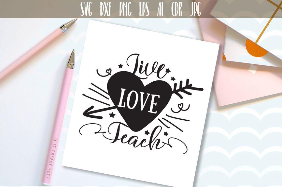 Download Live Love Teach SVG, Teacher Design, Gift for Teachers By ...