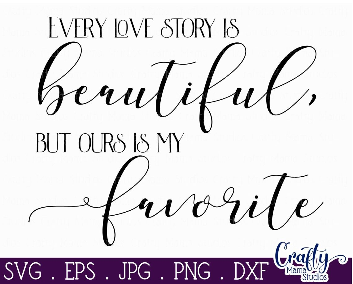 Download Love Svg - Every Love Story Is Beautiful - But Ours Is My ...