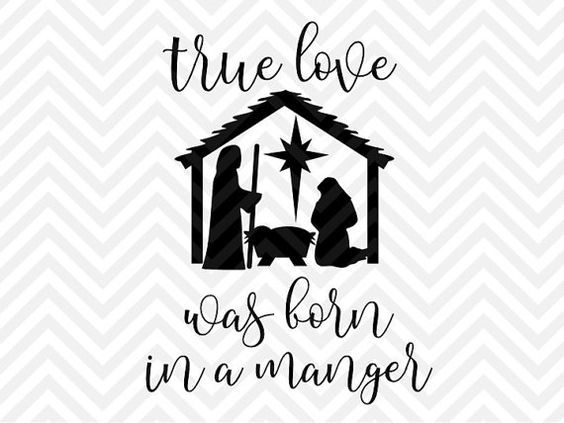 Download True Love Was Born in a Manger Christmas Jesus SVG and DXF ...