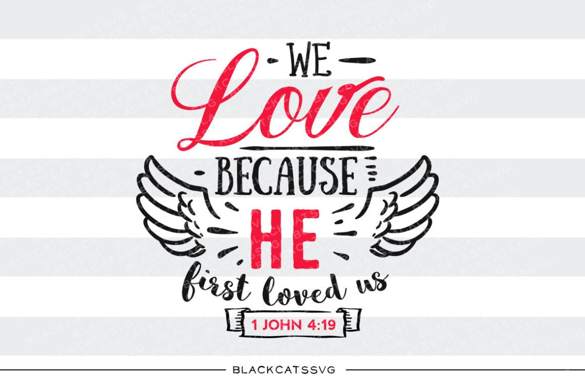 Download We love because He first loved us SVG By BlackCatsSVG ...