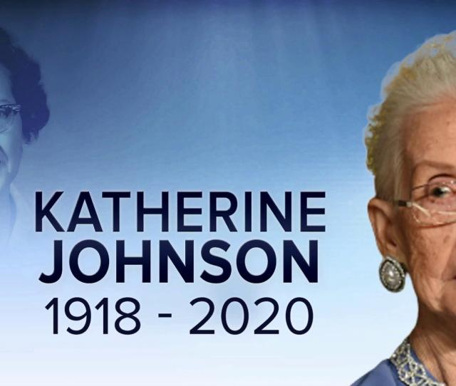 Remembering Katherine Johnson The Mathematician Who Reached For