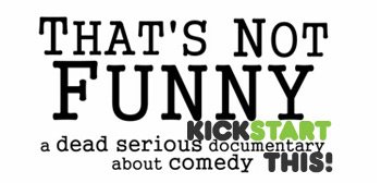Kickstart This: Comedy Doc 'That's Not Funny' Explores