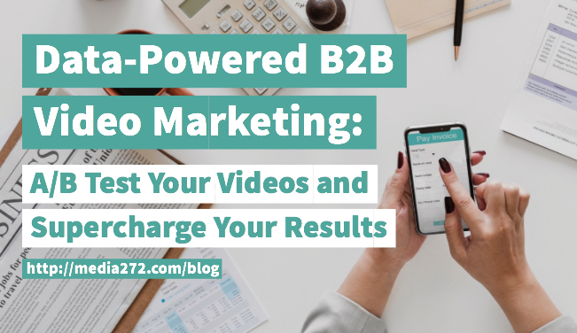 title graphic: Data-Powered B2B Video Marketing: A/B Test Your Videos and Supercharge Your Results