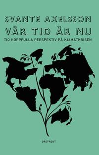 9789170377921_200_var-tid-ar-nu-tio-hoppfulla-perspektiv-pa-klimatkrisen