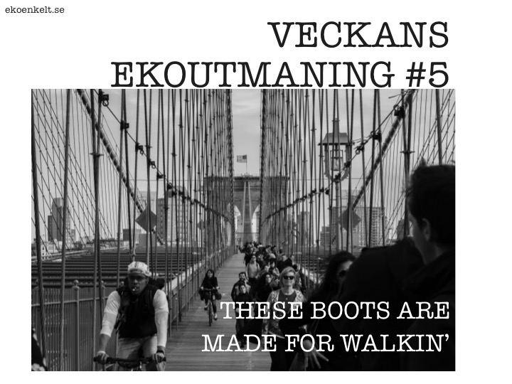 Veckans Ekoutmaning #5: These Boots Are Made For Walking