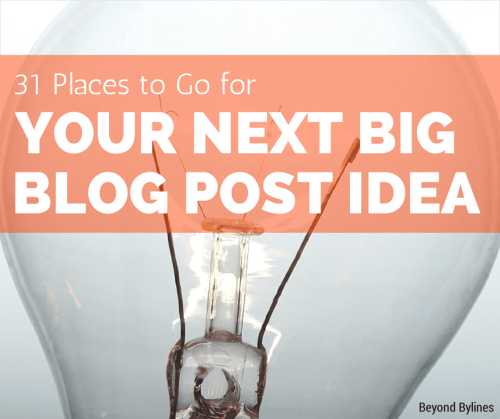 31 Places to Go for Your Next Big Blog Post Idea