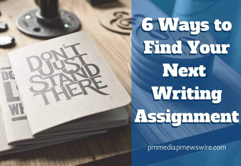 6 ways to find your next writing assignment