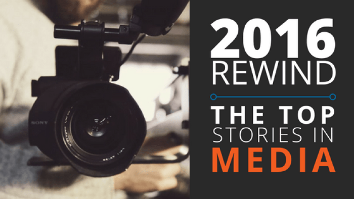 2016 rewind: the top stories in the media world