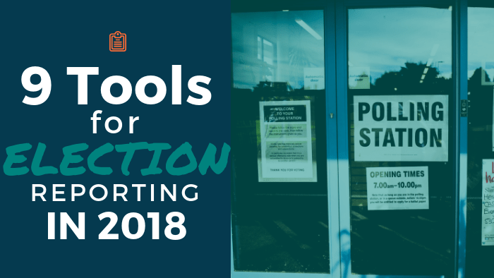 9 Tools for Election Reporting in 2018