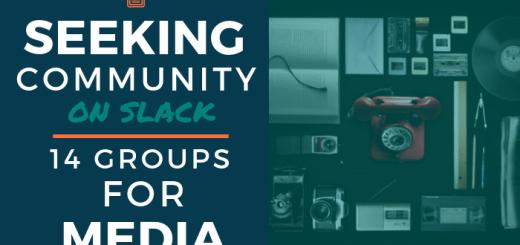 Seeking Community on Slack - 14 Groups for Media