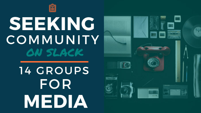 Seeking Community on Slack - 14 Groups for Media